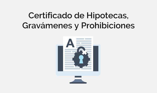 Certificado de hipotecas, gravámenes y prohibiciones