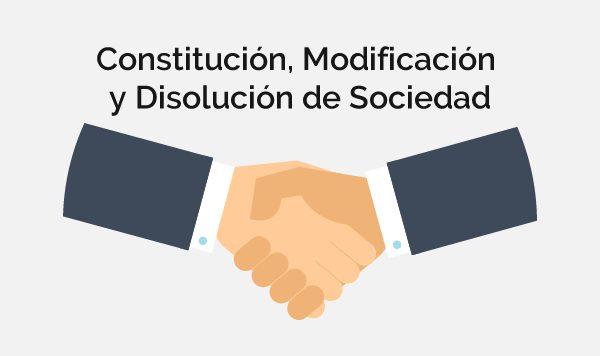Constitución, modificación y disolución de sociedad