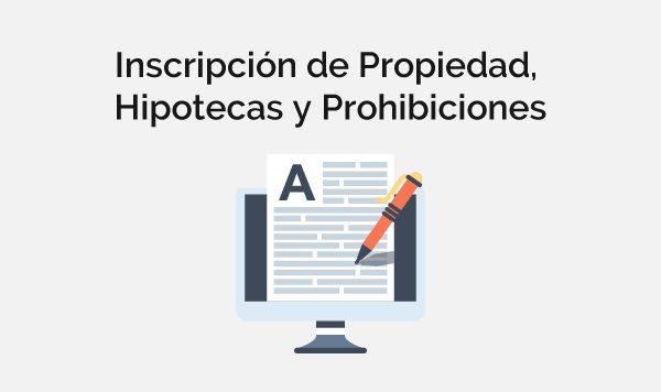 Inscripción de Propiedad, Hipotecas y Prohibiciones